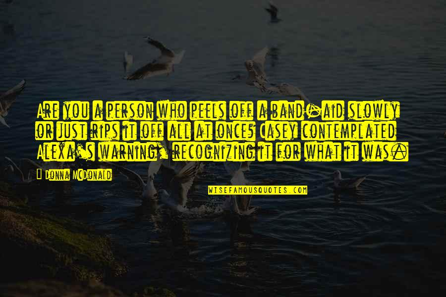 Once Was Love Quotes By Donna McDonald: Are you a person who peels off a