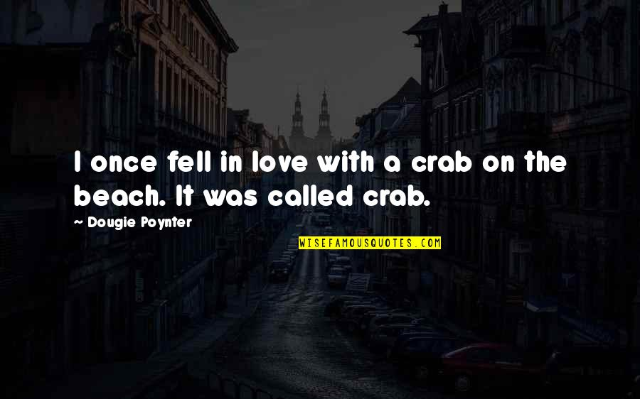 Once Was Love Quotes By Dougie Poynter: I once fell in love with a crab