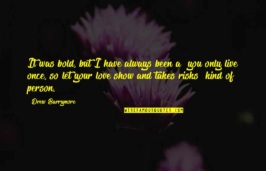 Once Was Love Quotes By Drew Barrymore: It was bold, but I have always been