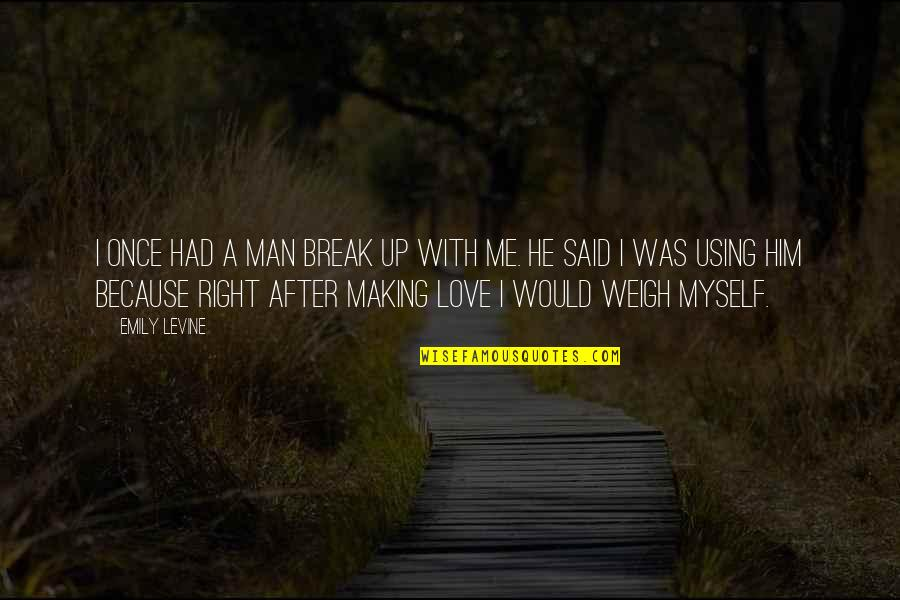 Once Was Love Quotes By Emily Levine: I once had a man break up with