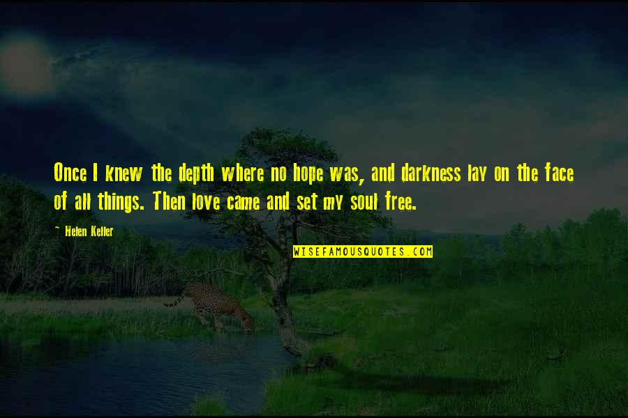 Once Was Love Quotes By Helen Keller: Once I knew the depth where no hope