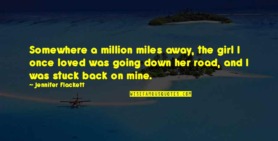 Once Was Love Quotes By Jennifer Flackett: Somewhere a million miles away, the girl I