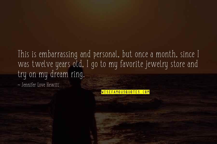 Once Was Love Quotes By Jennifer Love Hewitt: This is embarrassing and personal, but once a