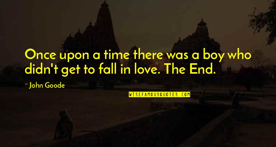 Once Was Love Quotes By John Goode: Once upon a time there was a boy