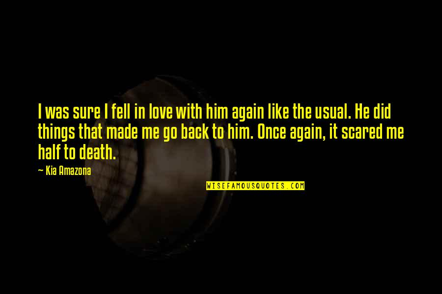 Once Was Love Quotes By Kia Amazona: I was sure I fell in love with