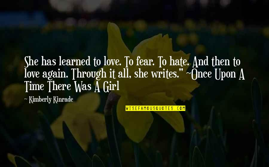 Once Was Love Quotes By Kimberly Kinrade: She has learned to love. To fear. To