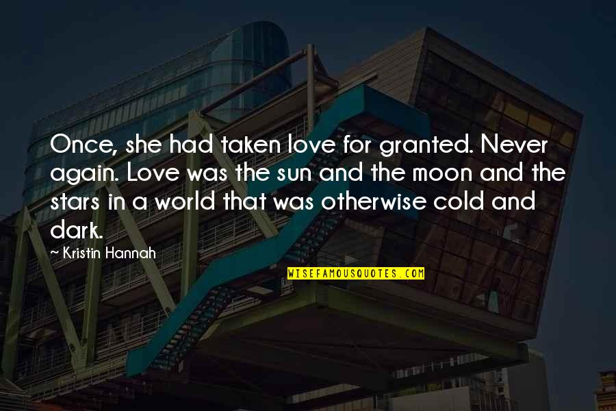 Once Was Love Quotes By Kristin Hannah: Once, she had taken love for granted. Never