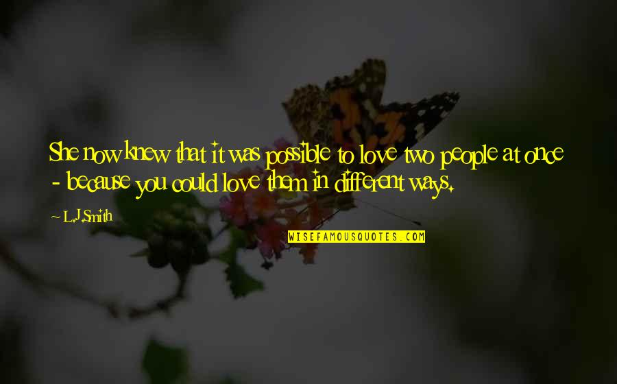 Once Was Love Quotes By L.J.Smith: She now knew that it was possible to