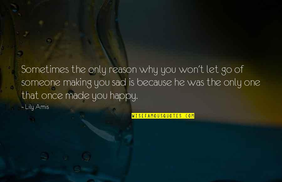 Once Was Love Quotes By Lily Amis: Sometimes the only reason why you won't let