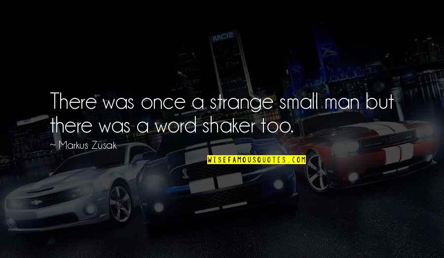 Once Was Love Quotes By Markus Zusak: There was once a strange small man but