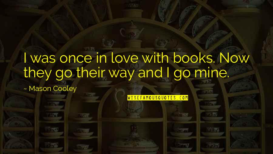 Once Was Love Quotes By Mason Cooley: I was once in love with books. Now