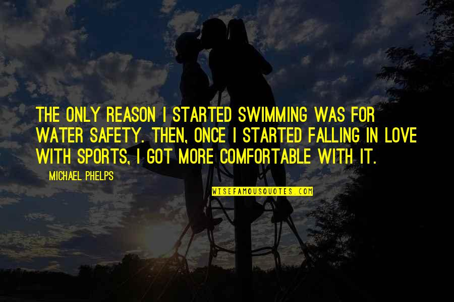 Once Was Love Quotes By Michael Phelps: The only reason I started swimming was for