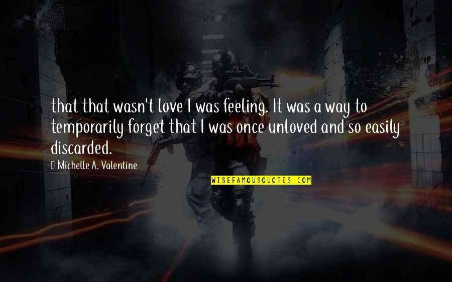 Once Was Love Quotes By Michelle A. Valentine: that that wasn't love I was feeling. It
