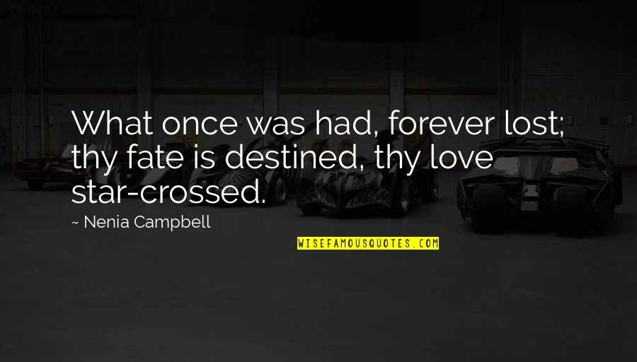 Once Was Love Quotes By Nenia Campbell: What once was had, forever lost; thy fate