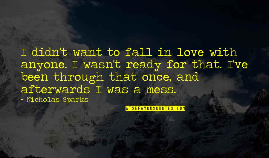 Once Was Love Quotes By Nicholas Sparks: I didn't want to fall in love with