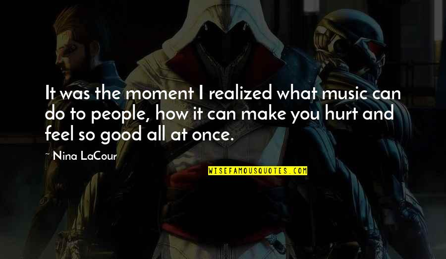 Once Was Love Quotes By Nina LaCour: It was the moment I realized what music