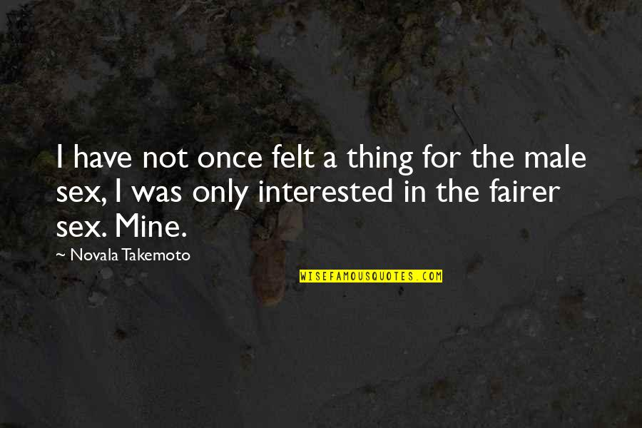 Once Was Love Quotes By Novala Takemoto: I have not once felt a thing for