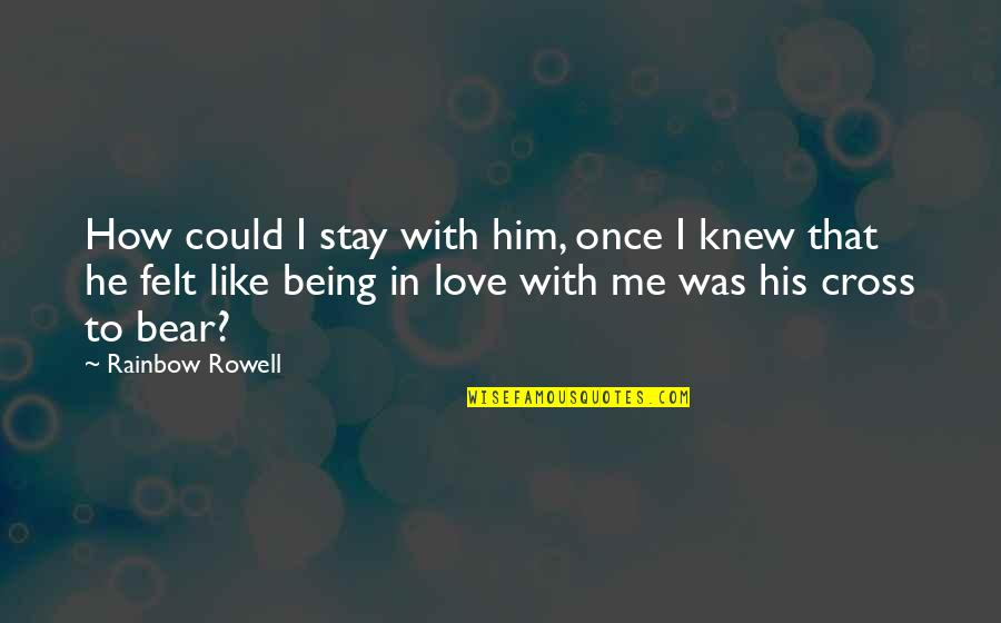 Once Was Love Quotes By Rainbow Rowell: How could I stay with him, once I