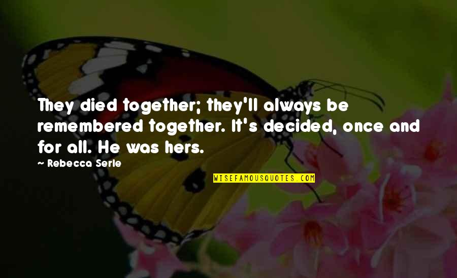 Once Was Love Quotes By Rebecca Serle: They died together; they'll always be remembered together.