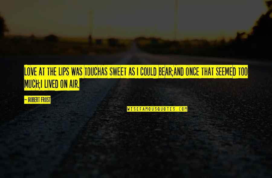 Once Was Love Quotes By Robert Frost: Love at the lips was touchAs sweet as