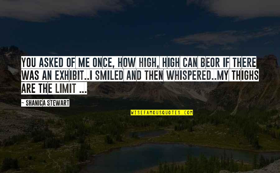 Once Was Love Quotes By Shanica Stewart: You asked of me once, how high, high