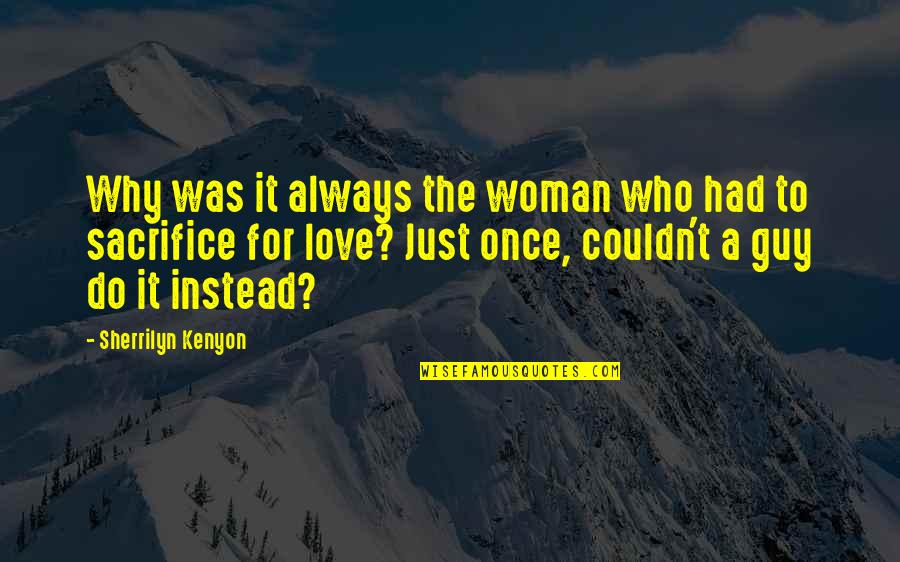 Once Was Love Quotes By Sherrilyn Kenyon: Why was it always the woman who had