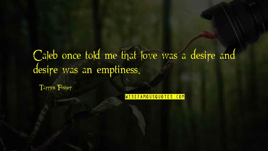 Once Was Love Quotes By Tarryn Fisher: Caleb once told me that love was a
