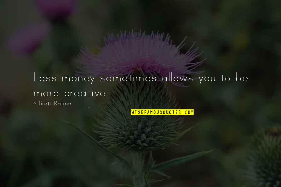 Once You Break My Trust Quotes By Brett Ratner: Less money sometimes allows you to be more