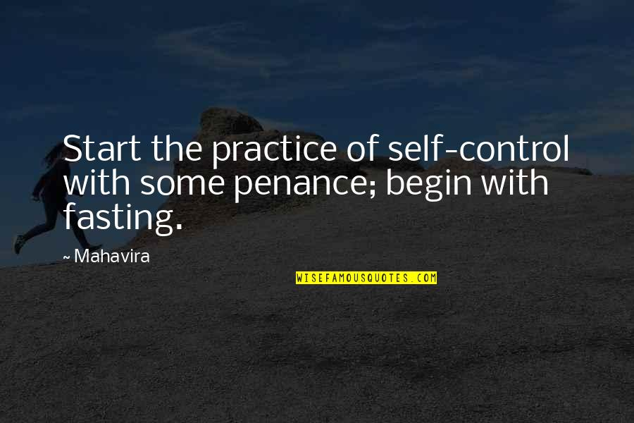 Once You Break My Trust Quotes By Mahavira: Start the practice of self-control with some penance;