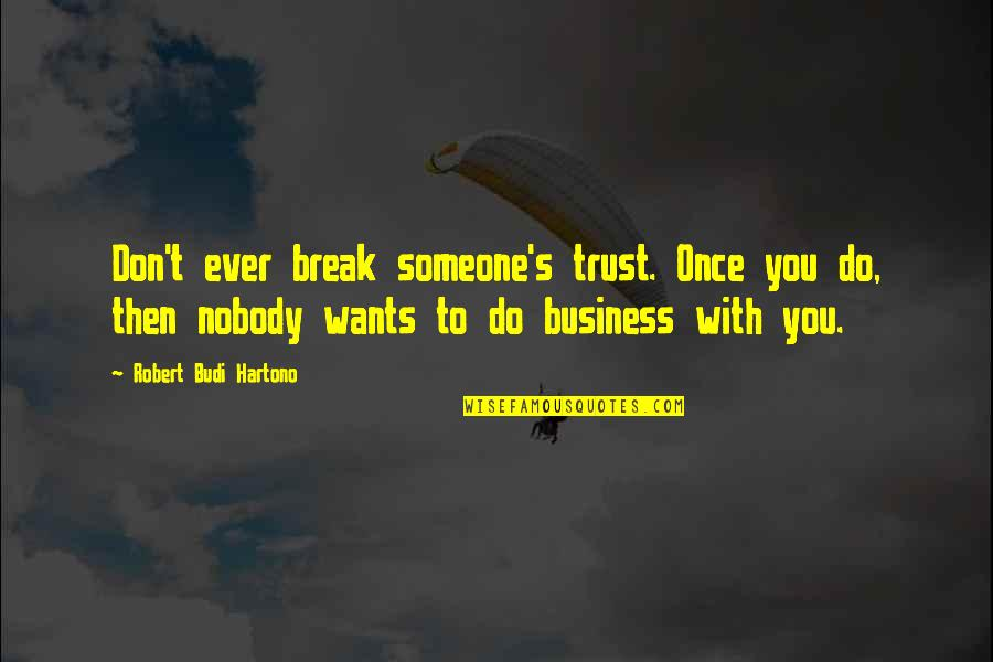 Once You Break My Trust Quotes By Robert Budi Hartono: Don't ever break someone's trust. Once you do,