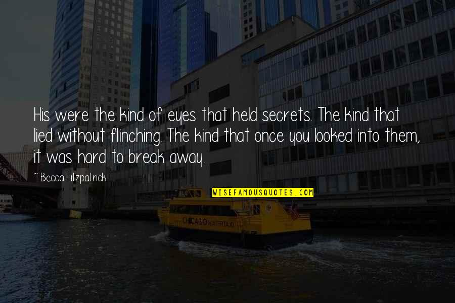 Once You Lied Quotes By Becca Fitzpatrick: His were the kind of eyes that held