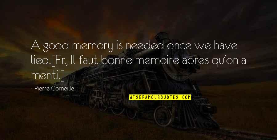 Once You Lied Quotes By Pierre Corneille: A good memory is needed once we have