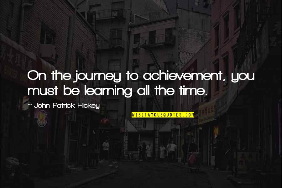 Oncological Quotes By John Patrick Hickey: On the journey to achievement, you must be