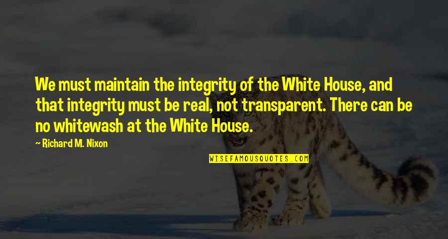 Oncological Quotes By Richard M. Nixon: We must maintain the integrity of the White