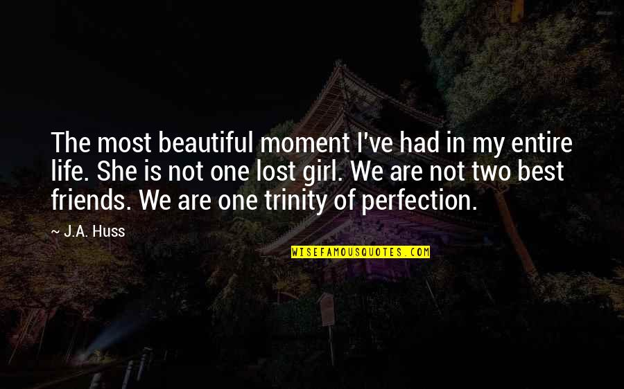 One Beautiful Girl Quotes By J.A. Huss: The most beautiful moment I've had in my