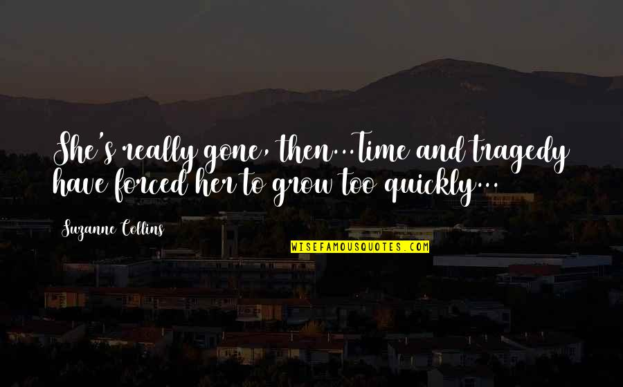 One Beautiful Girl Quotes By Suzanne Collins: She's really gone, then...Time and tragedy have forced