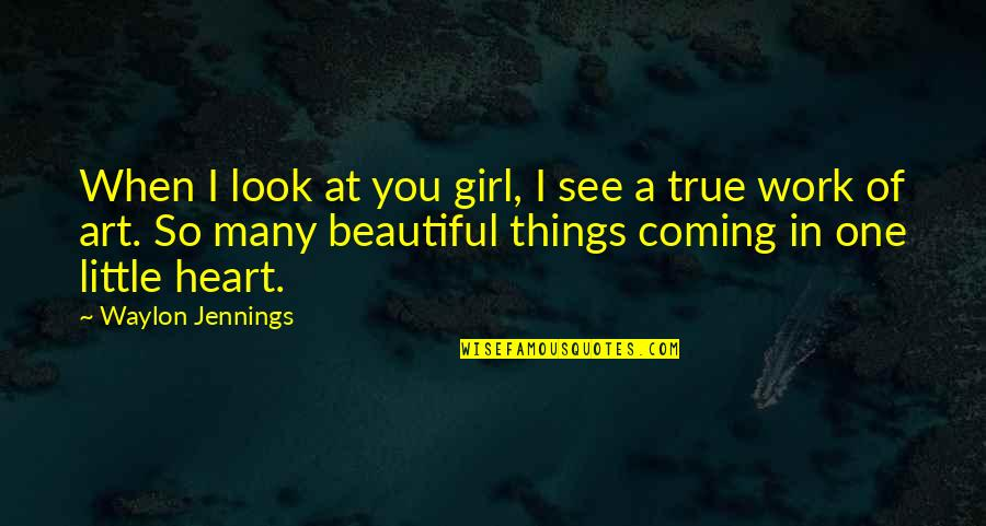 One Beautiful Girl Quotes By Waylon Jennings: When I look at you girl, I see