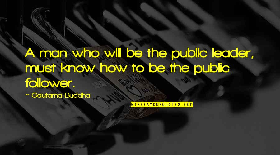 One Chapter Closes Another Opens Quotes By Gautama Buddha: A man who will be the public leader,