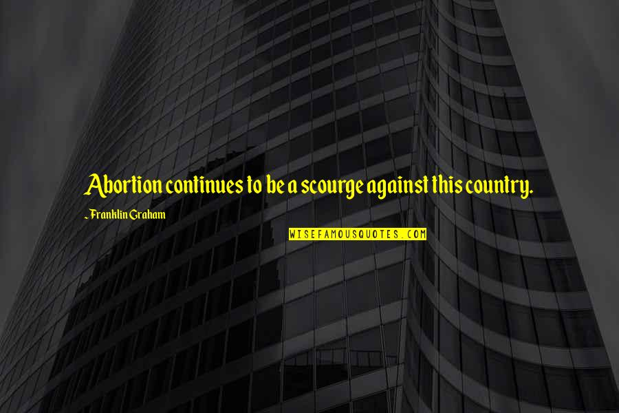 One Day A Lemming Will Fly Quotes By Franklin Graham: Abortion continues to be a scourge against this
