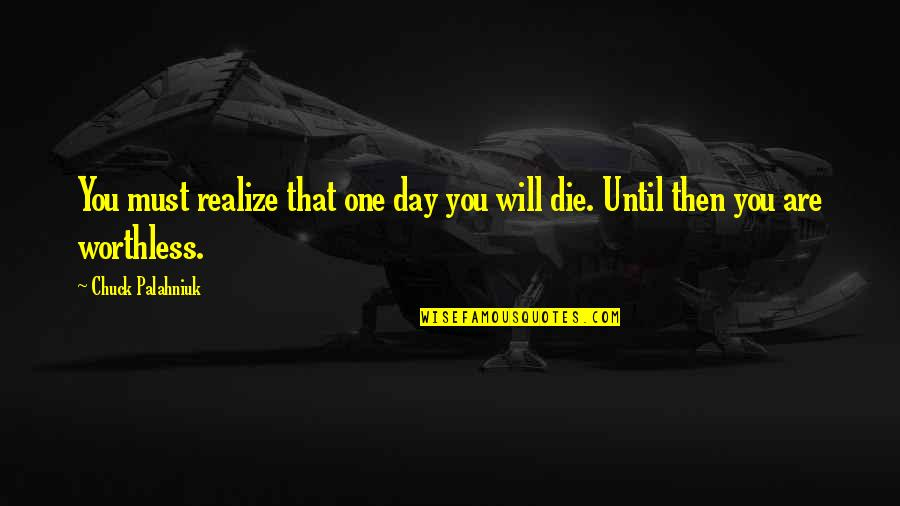 One Day They Will Realize Quotes By Chuck Palahniuk: You must realize that one day you will
