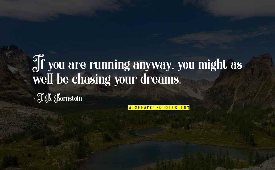 One Day They Will Realize Quotes By J. B. Bernstein: If you are running anyway, you might as