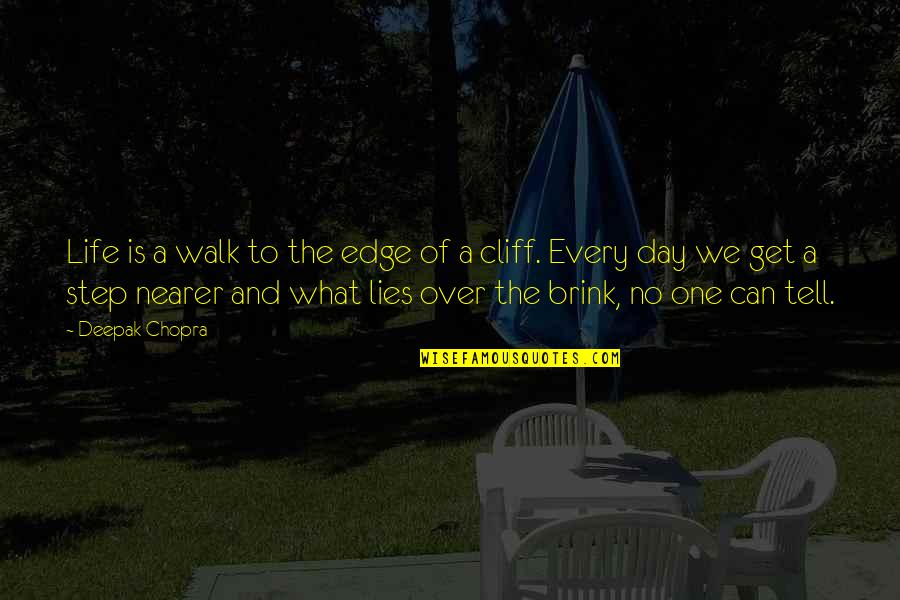 One Day Yes Quotes By Deepak Chopra: Life is a walk to the edge of
