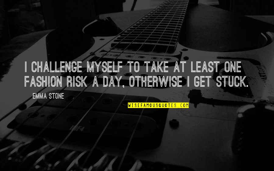One Day Yes Quotes By Emma Stone: I challenge myself to take at least one