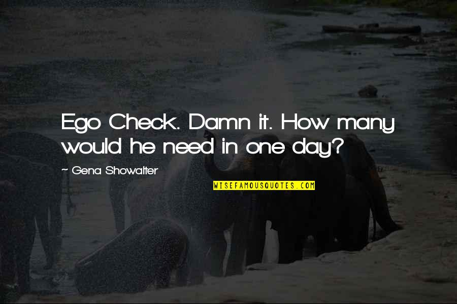 One Day Yes Quotes By Gena Showalter: Ego Check. Damn it. How many would he