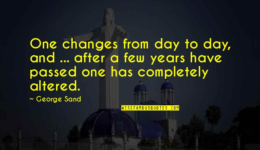One Day Yes Quotes By George Sand: One changes from day to day, and ...