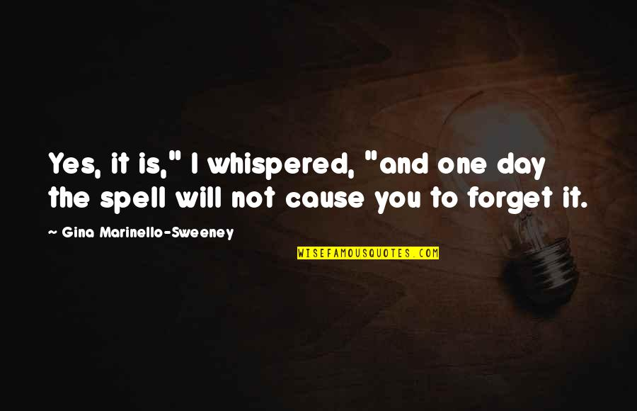 "One Day Yes Quotes By Gina Marinello-Sweeney: Yes, it is,"" I whispered, ""and one day"