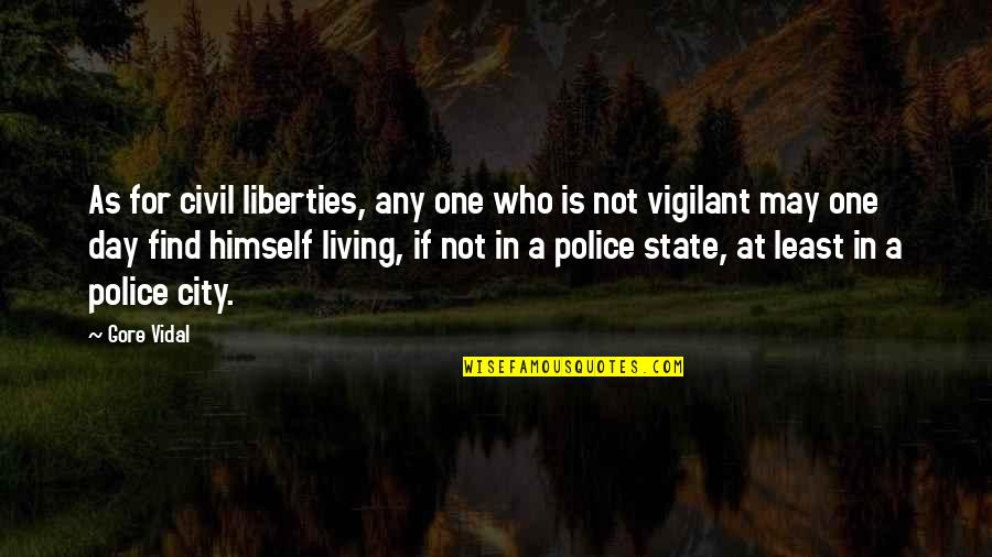 One Day Yes Quotes By Gore Vidal: As for civil liberties, any one who is