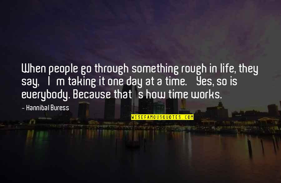 One Day Yes Quotes By Hannibal Buress: When people go through something rough in life,