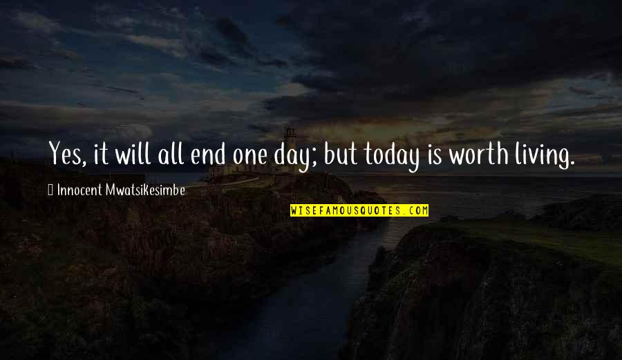 One Day Yes Quotes By Innocent Mwatsikesimbe: Yes, it will all end one day; but