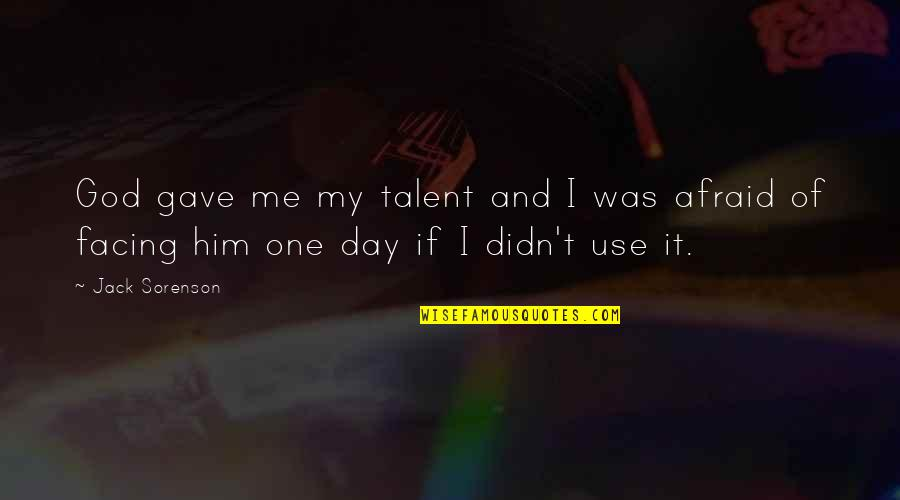 One Day Yes Quotes By Jack Sorenson: God gave me my talent and I was